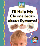 I'll Help My Chums Learn about Systems!