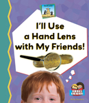 I'll Use a Hand Lens with My Friends!