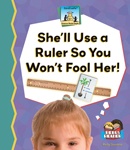She'll Use a Ruler So You Won't Fool Her!