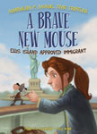 A Brave New Mouse: Ellis Island Approved Immigrant Book 5