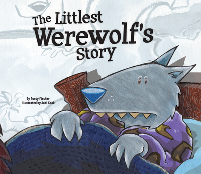 THE LITTLEST WEREWOLF's STORY by Rusty Fischer, illustrated by Joel Cook; Published by ABDO MAgic Wagon