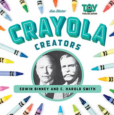 Crayola Creators: Edward Binney and C. Harold Smith