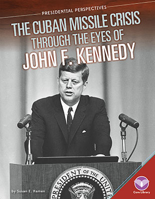 Cuban Missile Crisis through the Eyes of John F. Kennedy